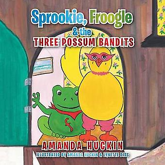Sprookie Froogle  the Three Possum Bandits by Huckin & Amanda