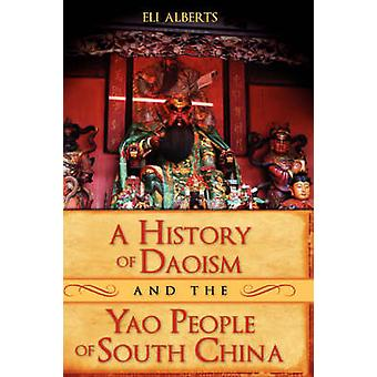 A History of Daoism and the Yao People of South China by Alberts & Eli