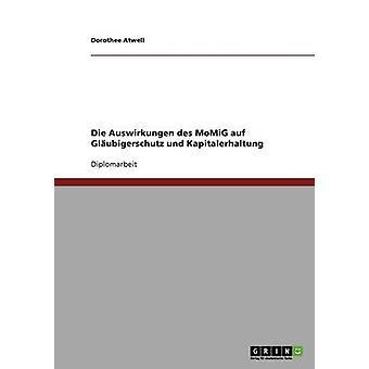 Die Auswirkungen des MoMiG auf Glubigerschutz und Kapitalerhaltung by Atwell & Dorothee
