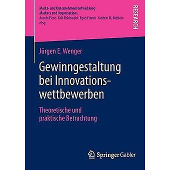 Gewinngestaltung Bei Innovationswettbewerben Theoretische Und Praktische Betrachtung by Wenger & Jurgen E.