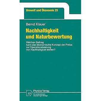 Nachhaltigkeit und Naturbewertung  Welchen Beitrag kann das konomische Konzept der Preise zur Operationalisierung von Nachhaltigkeit leisten by Klauer & Bernd