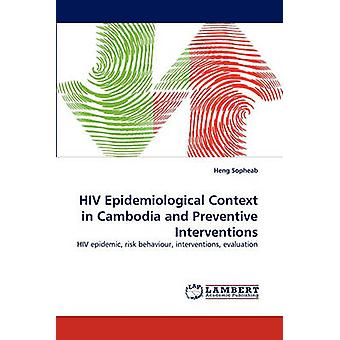 HIV Epidemiological Context in Cambodia and Preventive Interventions by Sopheab & Heng