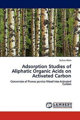 Adsorption Studies of Aliphatic Organic Acids on Activated Carbon by Alam & Sultan
