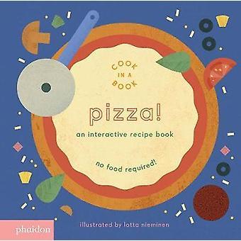 Pizza! - An Interactive Recipe Book by Lotta Nieminen - Meagan Bennett