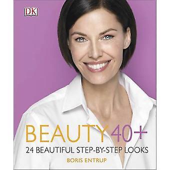 Beauty 40+ - 24 beautiful step-by-step looks by Boris Entrup - 9780241