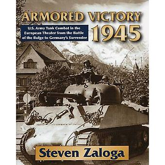 Armored Victory 1945 - U.S. Army Tank Combat in the European Theater f
