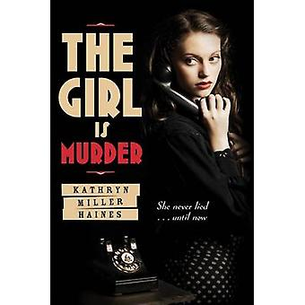The Girl Is Murder by Kathryn Miller Haines - 9781250006394 Book