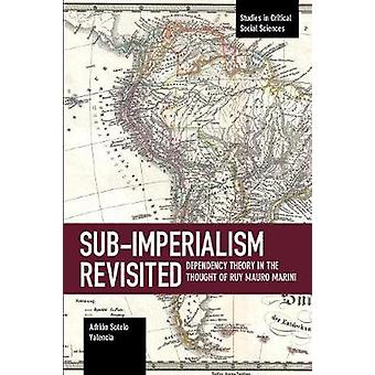 Sub-imperalism Revisited - Dependency Theory in the Thought of Ruy Mau