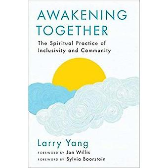 Awakening Together - The Spiritual Practice of Inclusivity and Communi