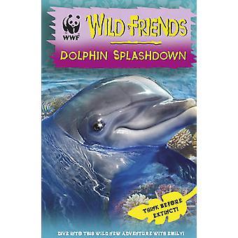 WWF Wild Friends - Dolphin Splashdown - Book 7 - 9781782951674 Book