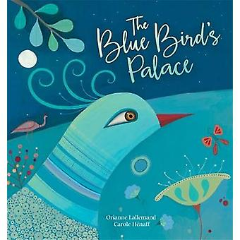 The Blue Bird's Palace - 2016 by Orianne Lallemand - Carole Henaff - 9