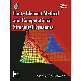 Finite Element Method and Computational Structural Dynamics by Manish