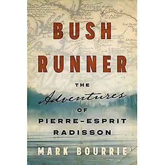 Bush Runner: The Adventures� of Pierre-Esprit Radisson (Untold Lives Series)