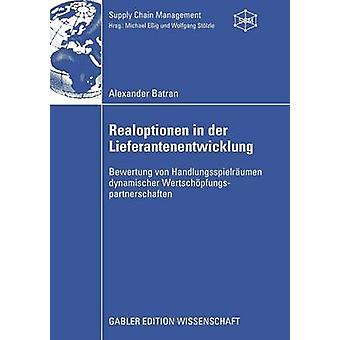 Realoptionen in Der Lieferantenentwicklung Bewertung Von Handlungsspielraumen Dynamischer Wertschopfungspartnerschaften by Batran & Alexander