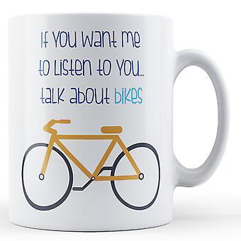 If You Want Me To Listen To You... Talk About Bikes - Printed Mug