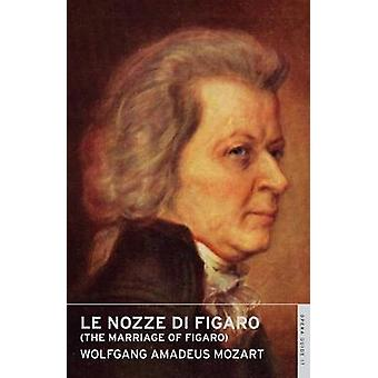 Le Nozze di Figaro - The Marriage of Figaro by Wolfgang Amadeus Mozart