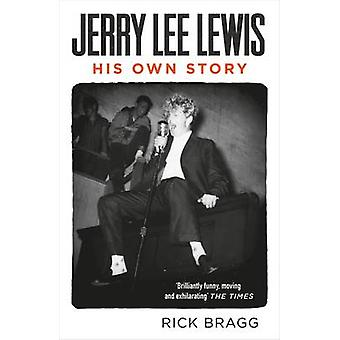 Jerry Lee Lewis - His Own Story (Main) by Rick Bragg - 9780857861597 B