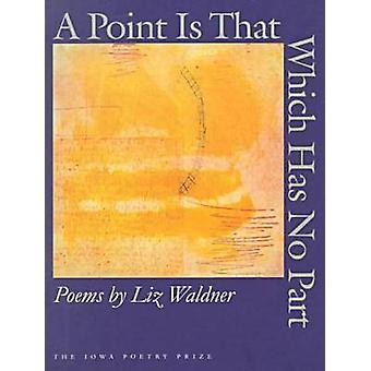 A Point is That Which Has No Part by Liz Waldner - 9780877457022 Book