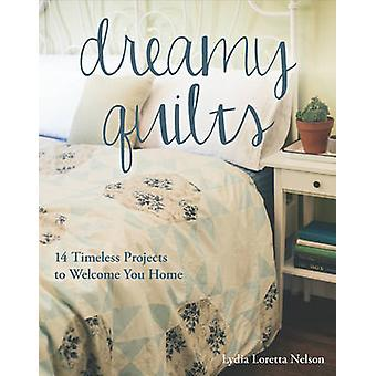 Dreamy Quilts - 14 Timeless Projects to Welcome You Home by Lydia Lore