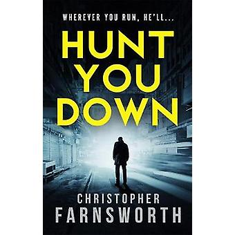Hunt You Down by Christopher Farnsworth - 9781785763113 Book