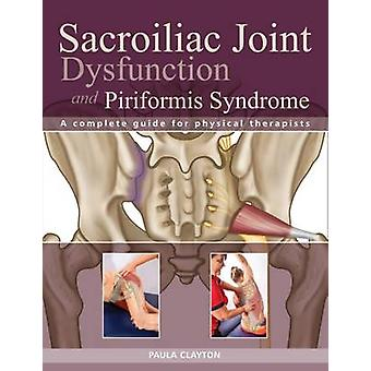 Sacroiliac Joint Dysfunction and Piriformis Syndrome - The Complete Gu