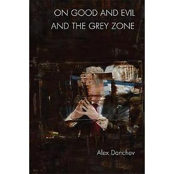On Good and Evil and the Grey Zone by Alex Danchev - 9781474428002 Bo