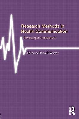 Research Methods in Health Communication  Principles and Application by Whaley & Bryan B.