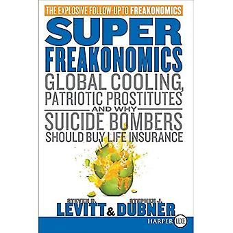 Superfreakonomics LP: Global Cooling, Patriotic Prostitutes, and Why Suicide Bombers Should Buy Life Insurance [Large Print]