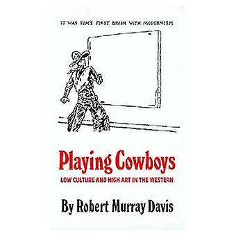 Spielen Cowboys: Niedrige Kultur und hohe Kunst in der westlichen