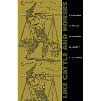 Like Cattle and Horses: Nationalism and Labor in Shanghai, 1895-1927 (Comparative & International Working-Class History)