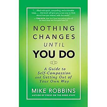Inget förändras tills du gör: en Guide till själv-medkänsla och komma ur ditt eget sätt