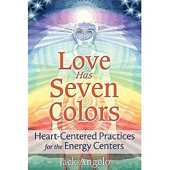 Love Has Seven Colors: Heart-Centered Practices for� the Energy Centers