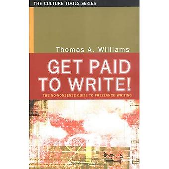Get Paid to Write!: The No-Nonsense Guide to Freelance Writing (Culture Tools)