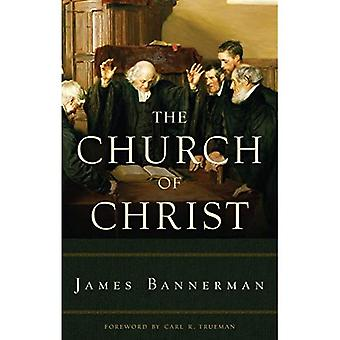 The Church of Christ: A Treatise on the Nature, Powers, Ordinances, Discipline and Government of the Christian...