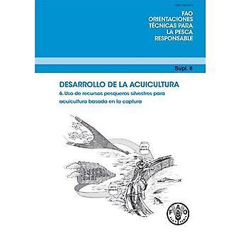 Aquaculture Development: Use of Wild Fishery Resources for Capture-Based Aquaculture, Spanish Edition (FAO orientaciones...