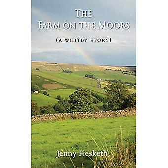 The Farm on the Moors: (A� Whitby Story) (The Whitby Story Series)