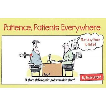 Patience, Patients Everywhere: Nor any time to think