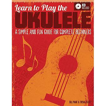 Learn to Play the Ukulele - A Simple and Fun Guide for Complete Beginn
