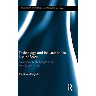 Technology and the Law on the Use of Force  New Security Challenges in the TwentyFirst Century by Maogoto & Jackson