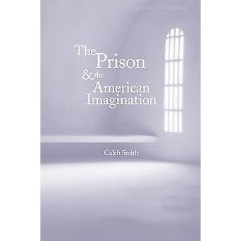 Prison and the American Imagination by Smith & Caleb