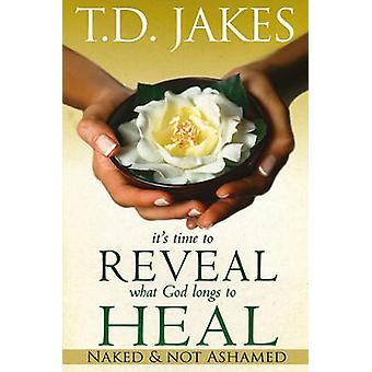 Il est temps de révéler ce que Longs de Dieu de guérir nu et pas honte de Jakes & T. D.