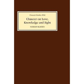 Chaucer on Love Knowledge and Sight by Klassen & Norman