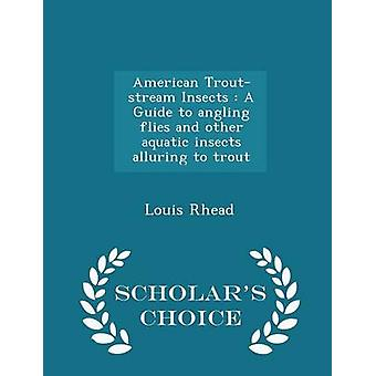 American Troutstream Insects  A Guide to angling flies and other aquatic insects alluring to trout  Scholars Choice Edition by Rhead & Louis