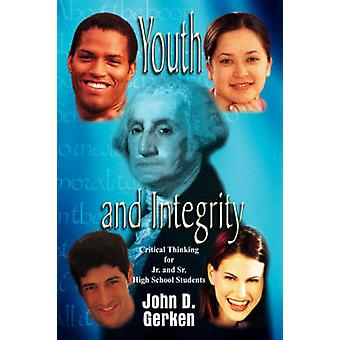 Youth and Integrity  Critical Thinking for Jr. and Sr. High School Students by Gerken & John D.