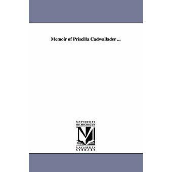 Memoir of Priscilla Cadwallader... von keinem
