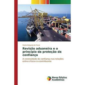 Reviso aduaneira e o princpio da proteo da confiana by Delgado de Paula Pedro