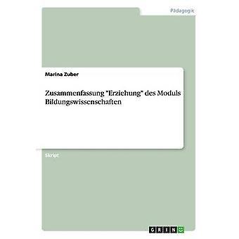 Zusammenfassung Erziehung des Moduls Bildungswissenschaften by Zuber & Marina