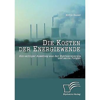Die Kosten Der Energiewende Ein Zeitiger Ausstieg Aus Der Nuklearenergie Und Seine Folgen by Baran & Metin