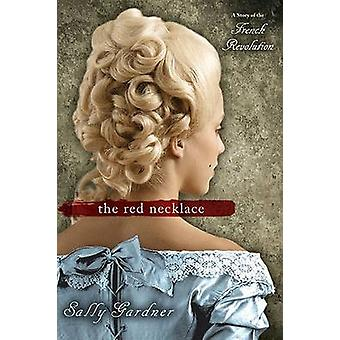 The Red Necklace - A Story of the French Revolution by Sally Gardner -