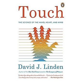 Touch - The Science of Hand - Heart - and Mind by David J Linden - 978